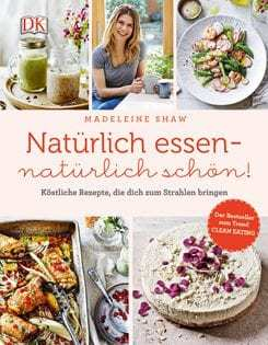 Kochbuch von Madeleine Shaw: Natürlich essen – natürlich schön!