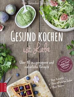 Kochbuch von Veronika Pachala: Gesund kochen ist Liebe
