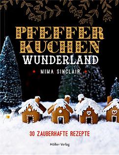 Backbuch von Mima Sinclair: Pfefferkuchen Wunderland