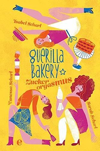 Backbuch von den Scharl-Schwestern: Guerilla Bakery – Zuckerorgasmus