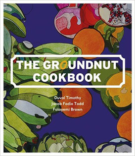 Kochbuch von Duval Timothy, Jacob Fodio Todd & Folayemi Brown: The Groundnut Cookbook