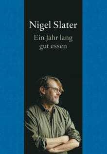 Kochbuch von Nigel Slater: Ein Jahr lang gut essen