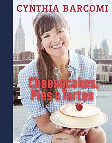 Backbuch von Cynthia Barcomi: Cheesecakes, Pies & Tartes