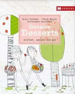 Kochbuch von Alain Ducasse, Paule Neyrat & Christophe Saintagne: Ducasse Desserts