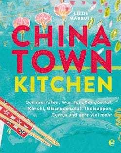 Kochbuch von Lizzie Mabbott: Chinatown Kitchen