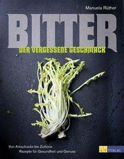 Kochbuch von Manuela Rüther: Bitter – Der vergessene Geschmack