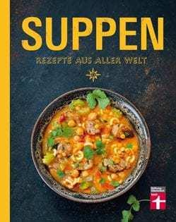 Kochbuch von Ulrike Skadow: Suppen – Rezepte aus aller Welt
