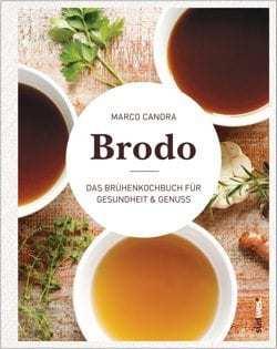 Kochbuch von Marco Canora: Brodo – Das Brühenkochbuch für Gesundheit und Genuss