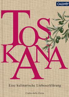 Kochbuch von Csaba dalla Zorza: Toskana – Eine kulinarische Liebeserklärung