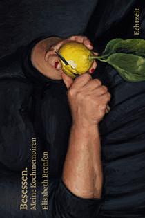 Kochbuch von Elisabeth Bronfen: Besessen. Meine Kochmemoiren