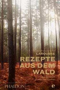 Kochbuch von Jean-François Mallet: Larousse – Rezepte aus dem Wald