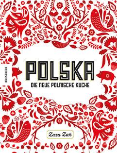 Kochbuch von Zuza Zak: Polska – Die neue polnische Küche