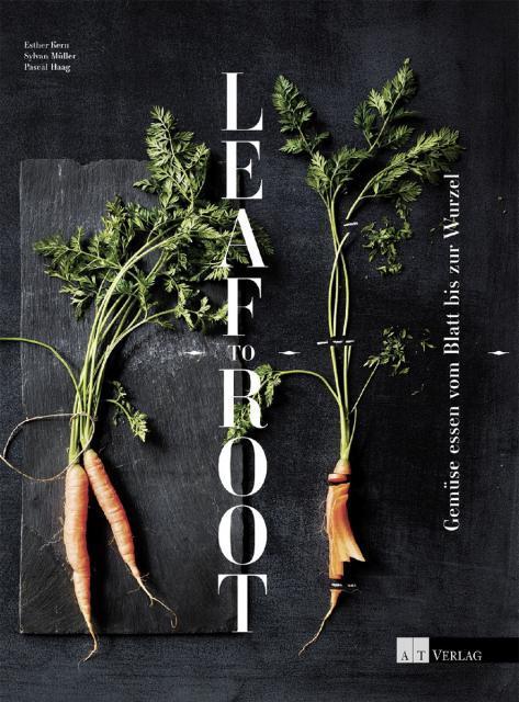 Kochbuch von Esther Kern, Sylvan Müller & Pascal Haag: Leaf To Root