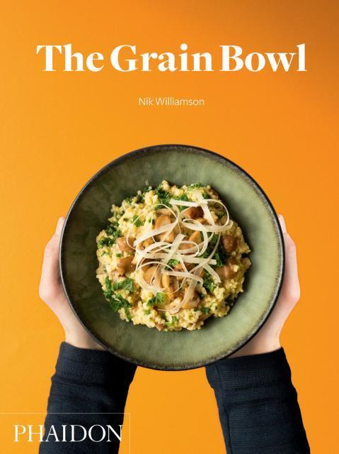 Kochbuch von Nik Williamson: The Grain Bowl
