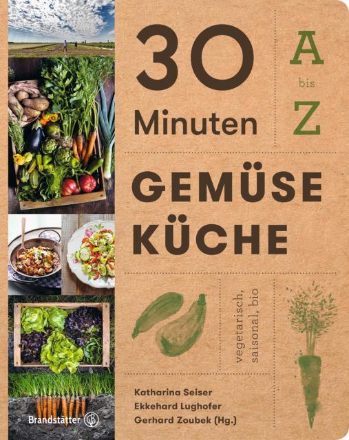 Kochbuch von Katharina Seiser, Ekkehard Lughofer & Gerhard Zoubek: 30 Minuten Gemüseküche