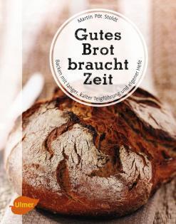 Backbuch von Martin Pöt Stoldt: Gutes Brot braucht Zeit