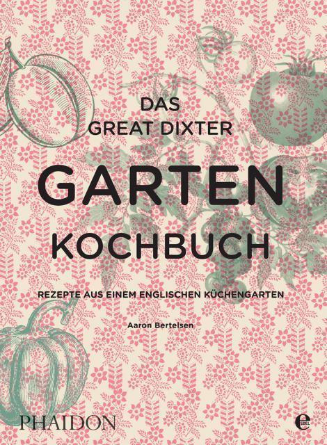 Kochbuch von Aaron Bertelsen: Das Great Dixter Gartenkochbuch