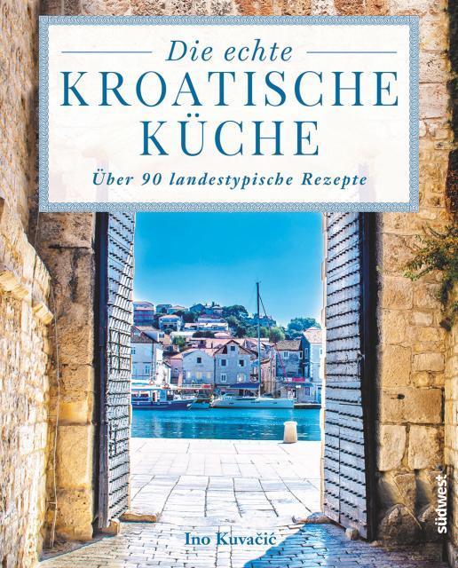 Kochbuch von Ino Kuvačić: Die echte kroatische Küche