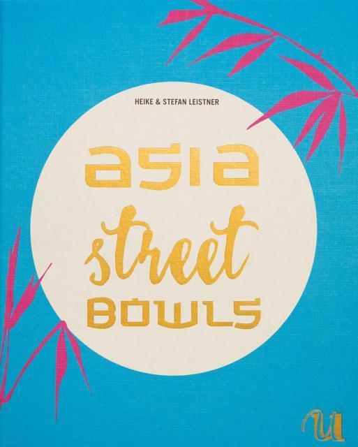 Kochbuch von Heike & Stefan Leistner: Asia Street Bowls