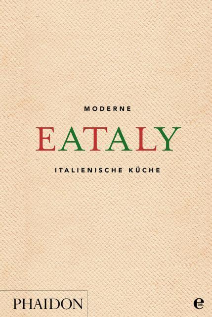 Kochbuch von Eataly: Eataly – Moderne italienische Küche