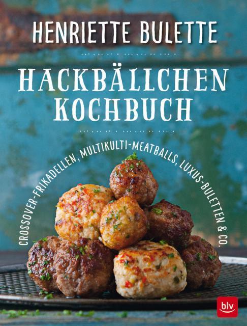 Kochbuch von Henriette Bulette: Hackbällchen-Kochbuch