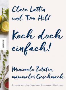 Kochbuch von Clare Lattin & Tom Hill: Koch doch einfach!