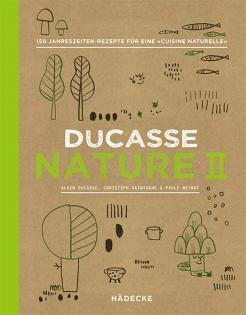 Kochbuch von Alain Ducasse, Christophe Saintagne & Paule Neyrat: Nature II