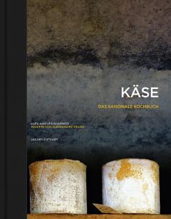 Kochbuch von Alex & Léo Guarneri: Käse – Das saisonale Kochbuch