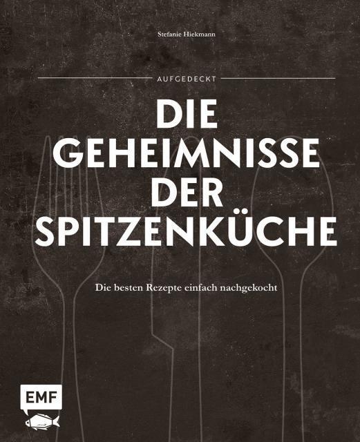 Kochbuch von Stefanie Hiekmann: Aufgedeckt – Die Geheimnisse der Spitzenküche