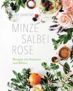 Kochbuch von Lily Diamond: Minze, Rose, Salbei
