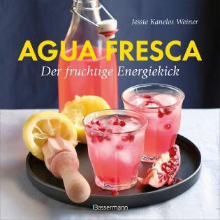 Getränkebuch von Jessie Kanelos Weiner: Agua fresca
