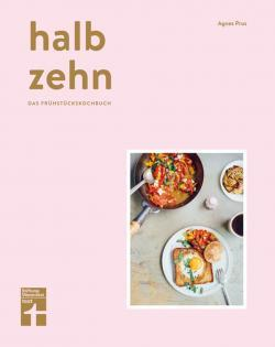 Kochbuch von Agnes Prus: halb zehn – das Frühstückskochbuch