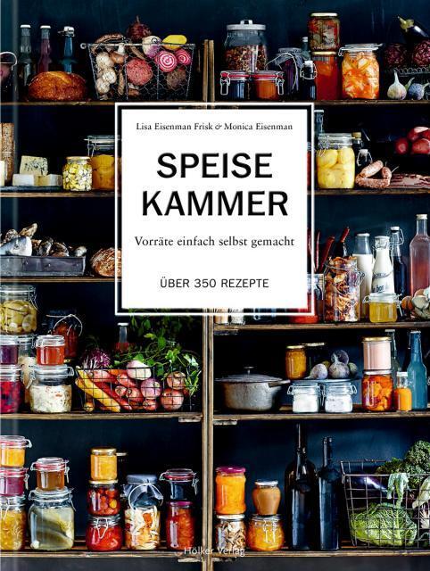 Kochbuch von Lisa Eisenman Frisk & Monica Eisenman: Speisekammer