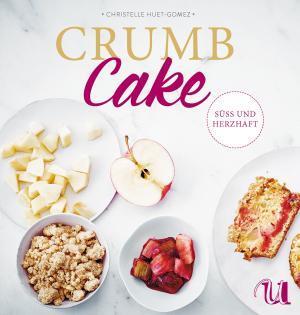 Backbuch von Christelle Huet-Gomez: Crumb Cake