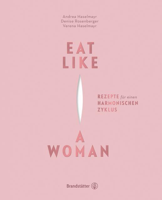 Kochbuch von Andrea Haselmayr, Denise Rosenberger, Verena Haselmayr: Eat like a woman