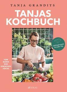 Kochbuch von Tanja Grandits: Tanjas Kochbuch