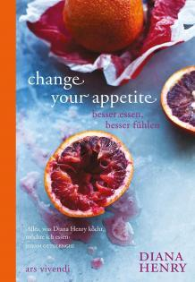 Kochbuch von Diana Henry: Change your appetite