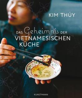 Kochbuch von Kim Thúy: Das Geheimnis der vietnamesischen Küche