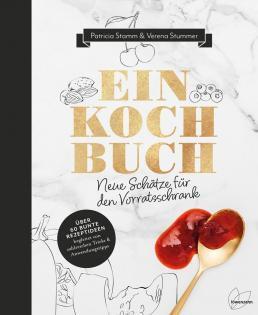 Kochbuch von Patricia Stamm & Verena Stummer: Einkochbuch