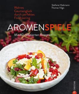 Kochbuch von Stefanie Hiekmann & Thomas Vilgis: Aromenspiele