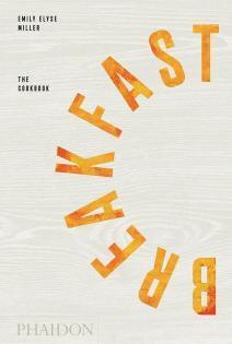 Kochbuch von Emily Elyse Miller: Breakfast – The Cookbook
