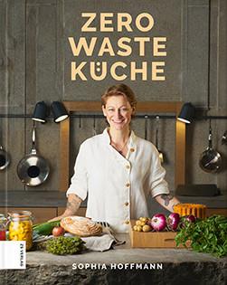 Kochbuch von Sophia Hoffmann: Zero Waste Küche