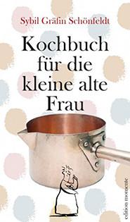 Kochbuch von Sybil Gräfin Schönfeldt: Kochbuch für die kleine alte Frau