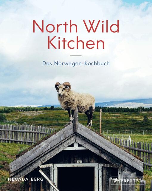 Kochbuch von Nevada Berg: North Wild Kitchen