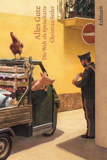 Christian Seiler: Alles Gute – Die Welt als Speisekarte