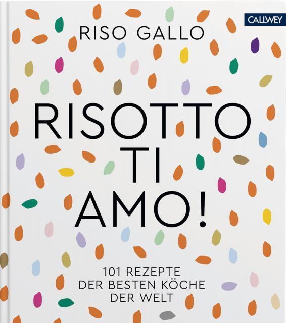 Kochbuch von Riso Gallo: Risotto ti amo!