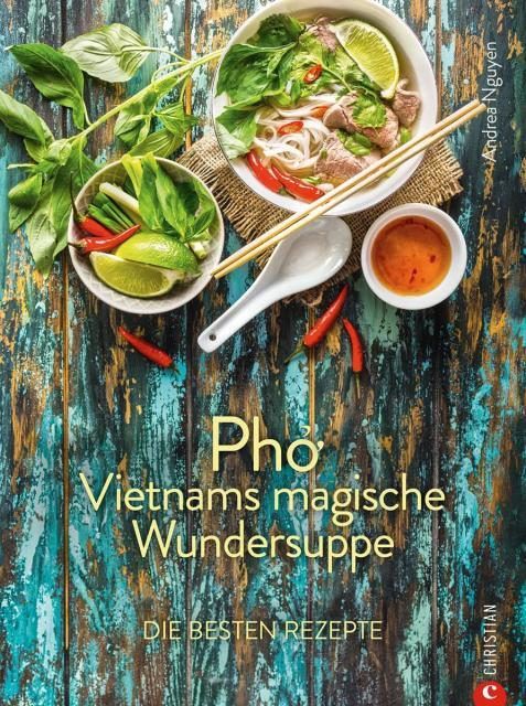 Kochbuch von Andrea Nguyen: Pho – Vietnams magische Wundersuppe