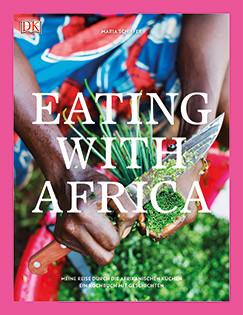 Kochbuch von Maria Schiffer: Eating with Africa