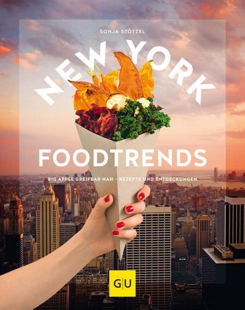 Kochbuch von Sonja Stötzel: New York Foodtrends
