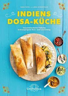 Kochbuch von Nash Patel & Leda Scheintaub: Indiens Dosa-Küche